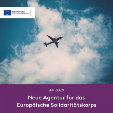 Änderung der Nationalagentur für das Europäische Solidaritätskorps ab 2021